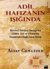 Adil Hafızanın Işığında, Birinci Dünya Savaşı'na Giden Yol ve Osmanlı İmparatorluğu'nun Sonu